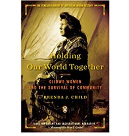 Brenda J. Child Holding Our World Together by Brenda J. Child