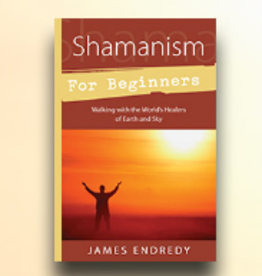 James Endredy Shamanism for Beginners by James Endredy