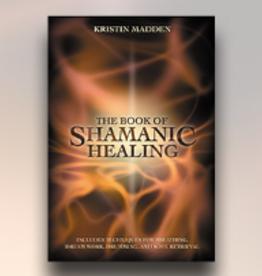 Kristin Madden The Book of Shamanic Healing by Kristin Madden