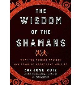 Don Jose Ruiz The Wisdom of the Shamans by Don Jose Ruiz