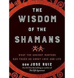 Don Jose Ruiz Wisdom of the Shamans by Don Jose Ruiz