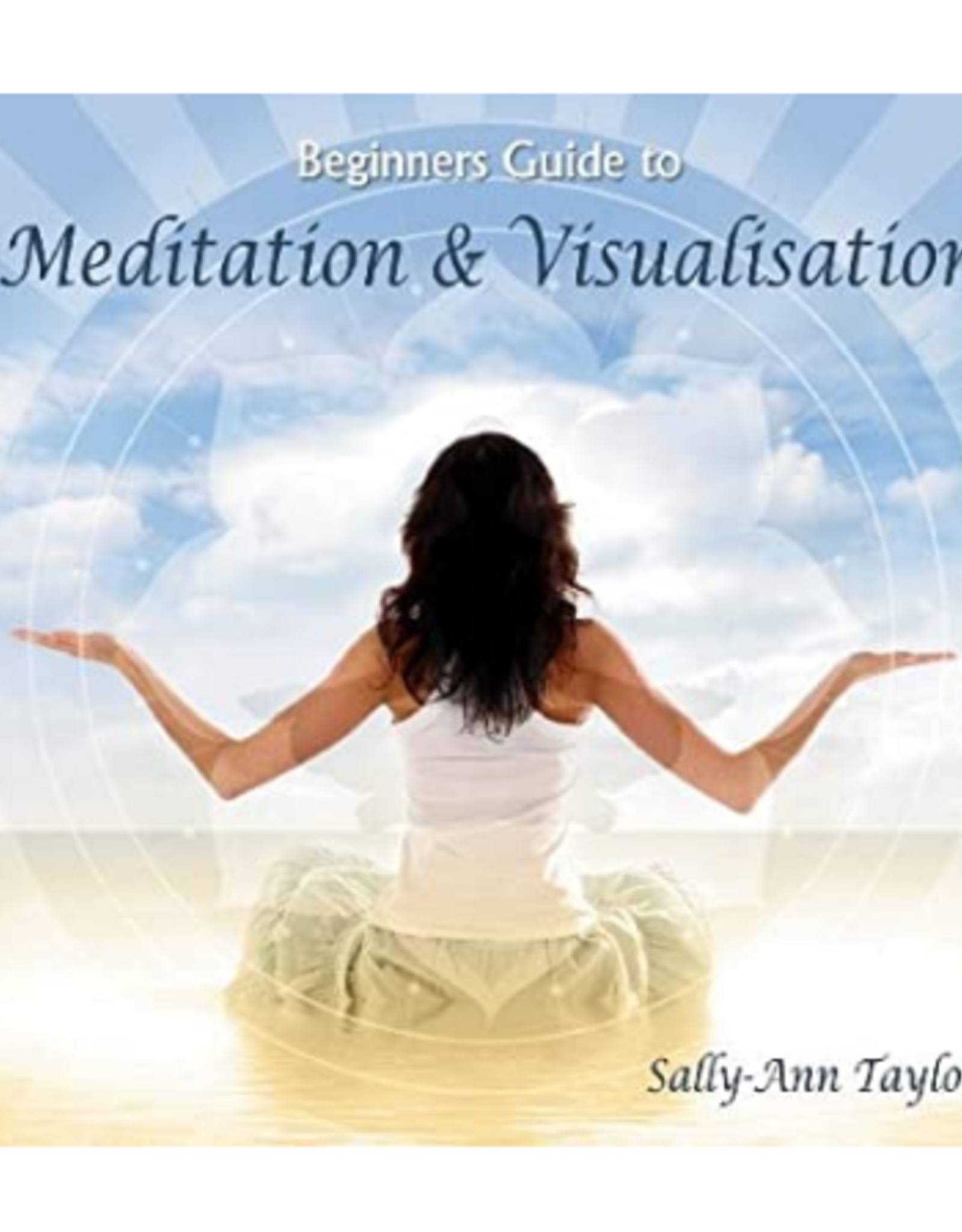 Sally-Ann Taylor Beginners Guide to Meditation & Visualization CD by Sally-Ann Taylor