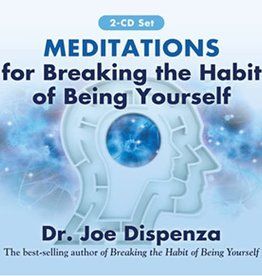 Dr. Joe Dispenza Meditations for Breaking the Habit of Being Yourself CD's by  Dr. Joe Dispenza