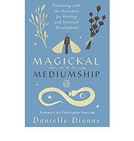 Danielle Dionne Magickal Mediumship by Danielle Dionne
