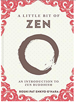 A Little Bit of Zen by Roshi Pat Enkyo O'Hara