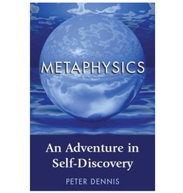 Peter Dennis Metaphysics: An Adventure in Self Discovery by Peter Dennis