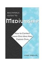 Larry Dreller Beginner's Guide to Mediumship by Larry Dreller