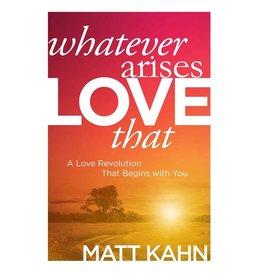 Matt Kahn Whatever Arises Love That by Matt Kahn
