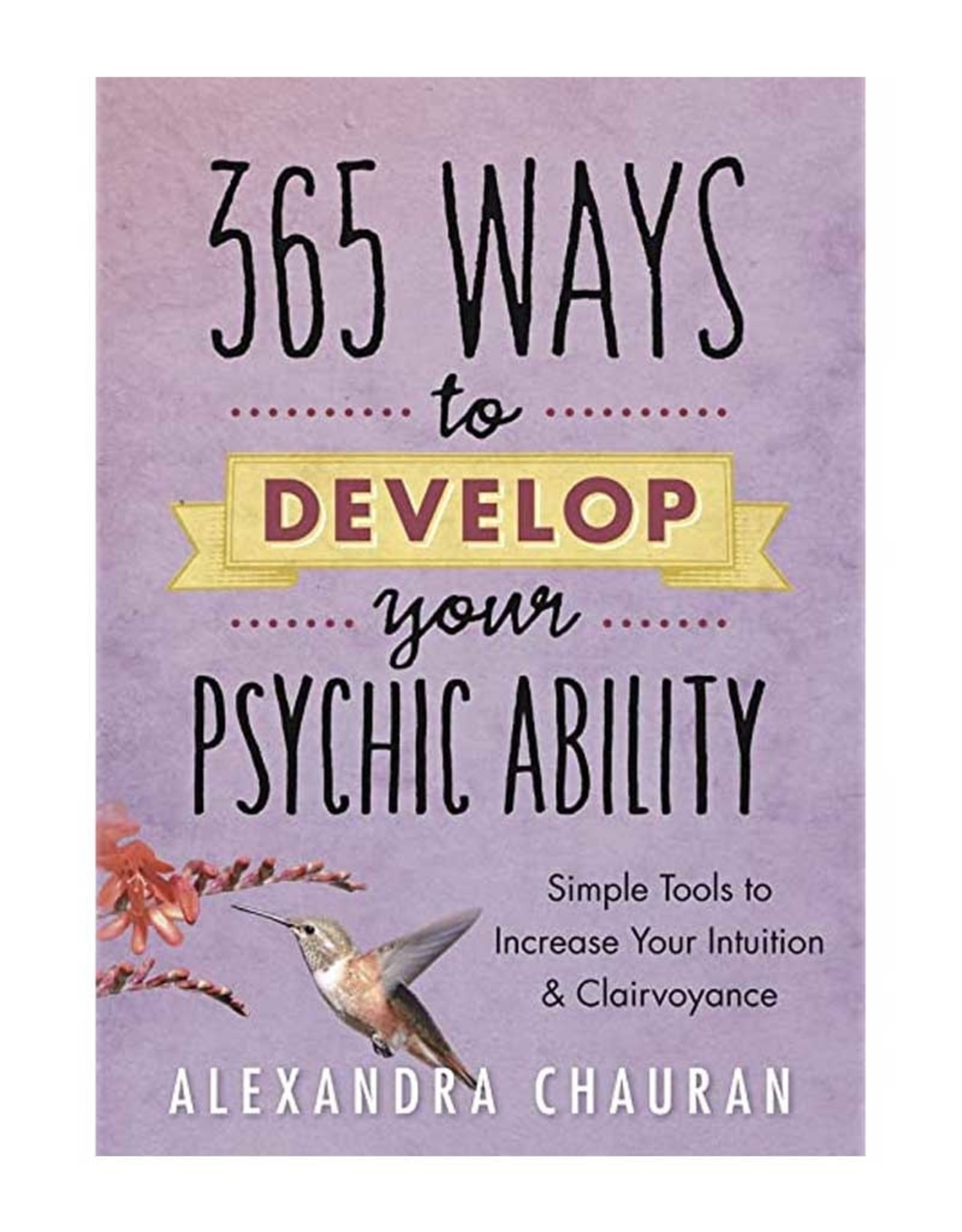 Alexandra Chauran 365 Ways to Develop Your Psychic Ability by Alexandra Chauran