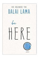 Dalai Lama Be Here by Dalai Lama