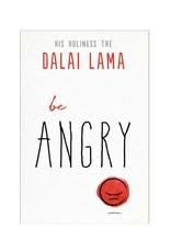 Dalai Lama Be Angry by the Dalai Lama