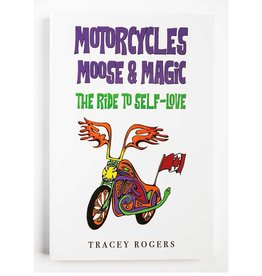 Motorcycles Moose & Magic: The Ride to Self Love by Tracey Rogers