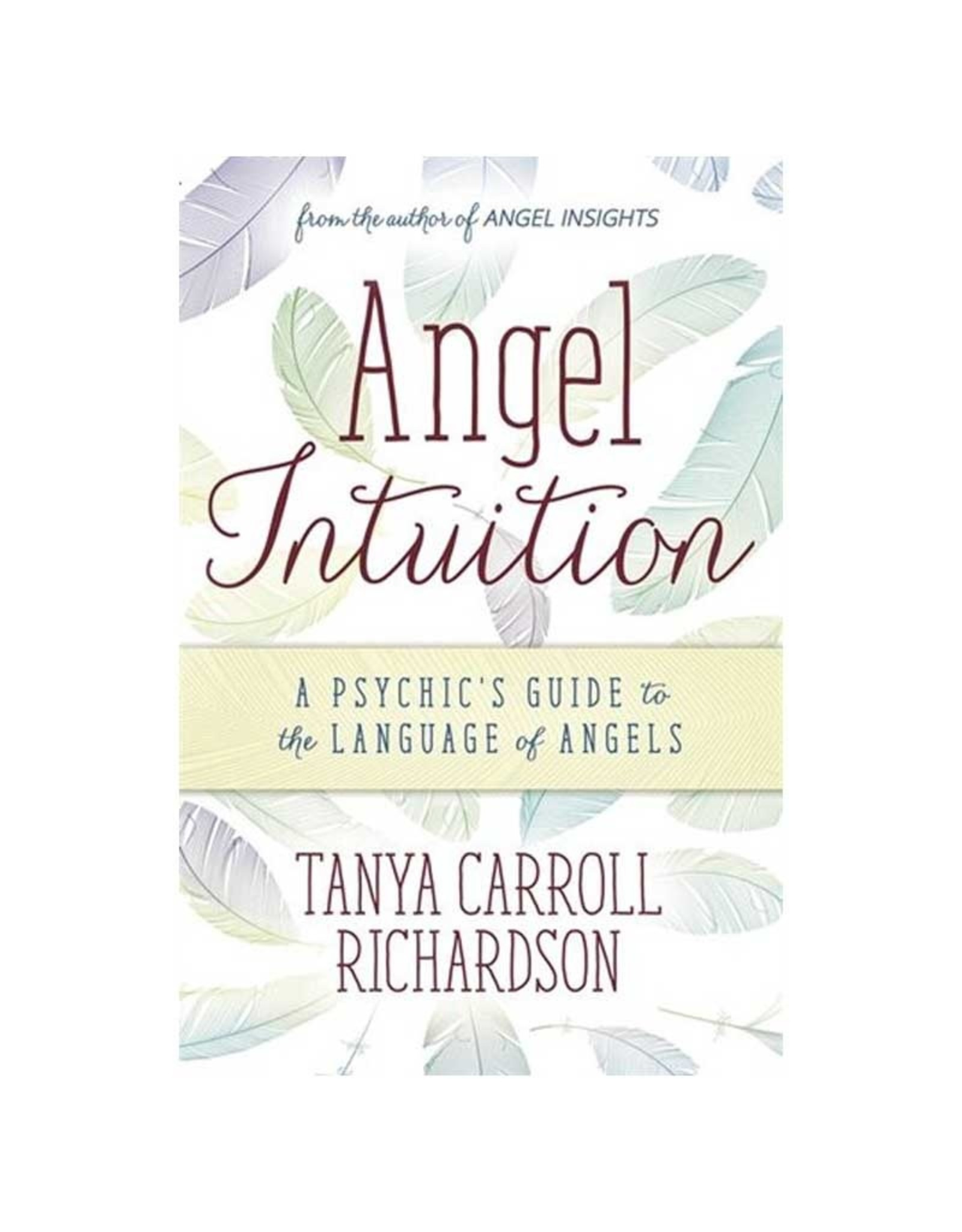 Tanya Carroll Richardson Angel Intuition by Tanya Carroll Richardson