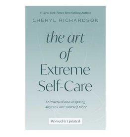 Cheryl Richardson Art of Extreme Self-Care Revised by Cheryl Richardson