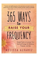Melissa  Alvarez 365 Ways to Raise Your Frequency by Melissa Alvarez