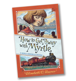 How to Get Away with Myrtle  (Myrtle Hardcastle Mystery #2)