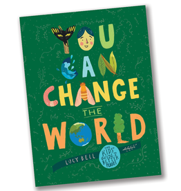 You Can Change the World: The Kids' Guide to a Better Planet