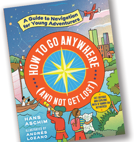 Workman Publishing How to Go Anywhere (and Not Get Lost): A Guide to Navigation for Young Adventurers