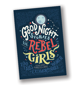 Goodnight Stories for Rebel Girls: 100 Tales of Extraordinary Women