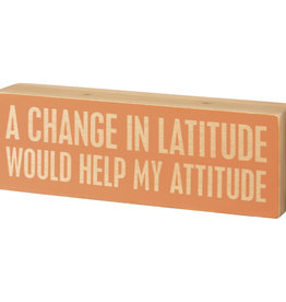 Primitives by Kathy Box Sign - Change In Latitude Help My Attitude