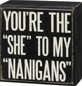 Primitives by Kathy Box Sign - You're The She To My Nanigans
