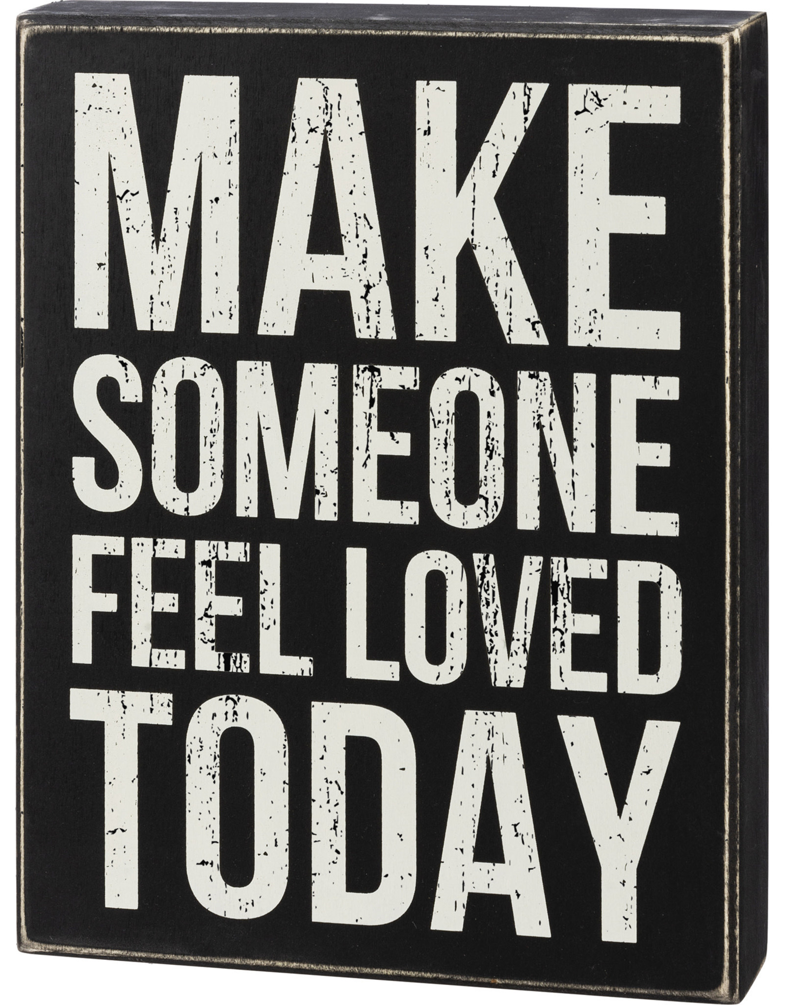 Primitives by Kathy Box Sign - Make Someone Feel Loved Today