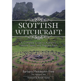 Scottish Witchcraft: A Complete Guide to Authentic Folklore, Spells, and Magickal Tools