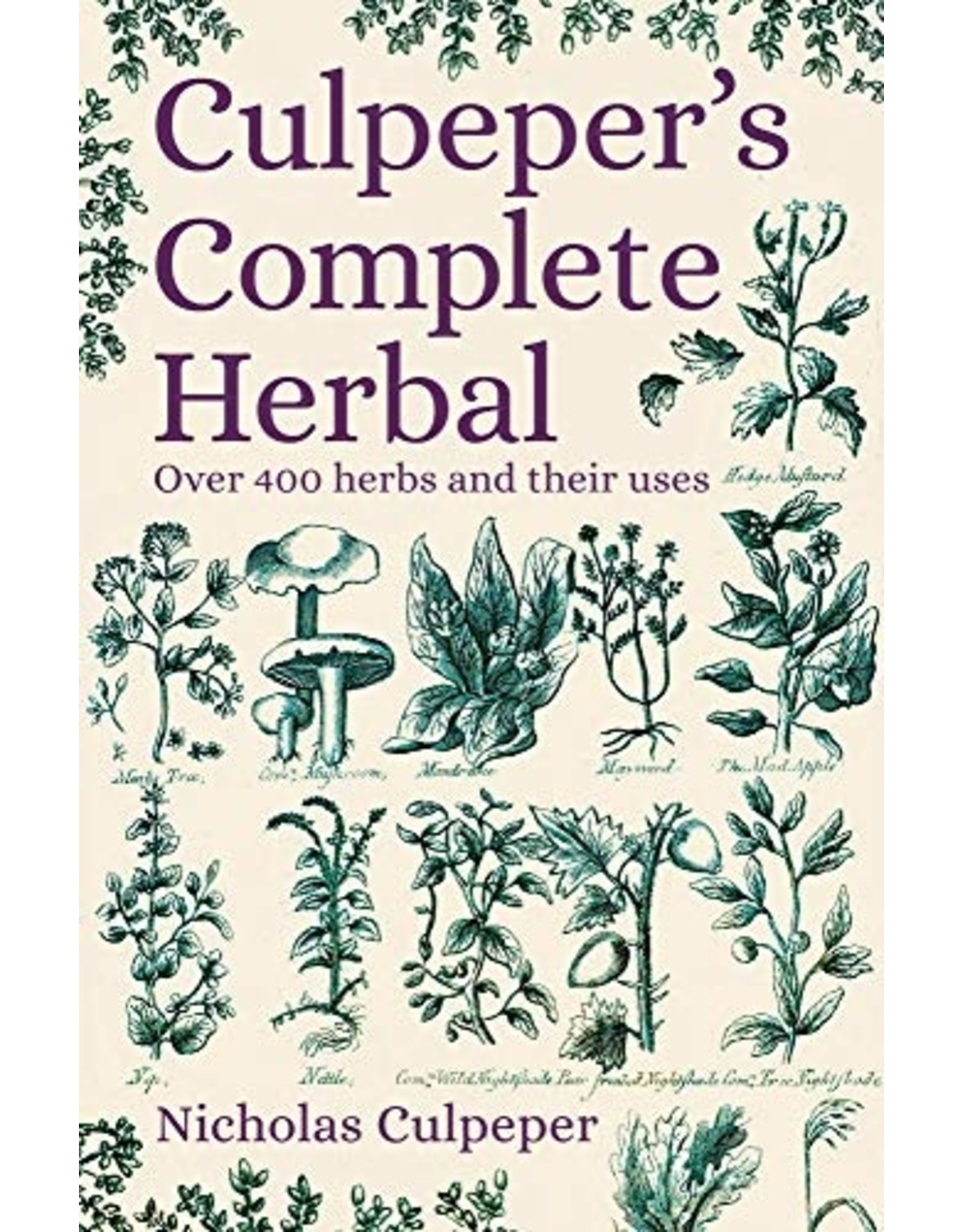 Culpeper's Complete Herbal: Over 400 Herbs & Their Uses