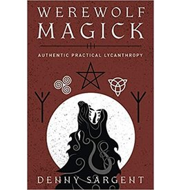Werewolf Magick: Authentic Practical Lycanthropy