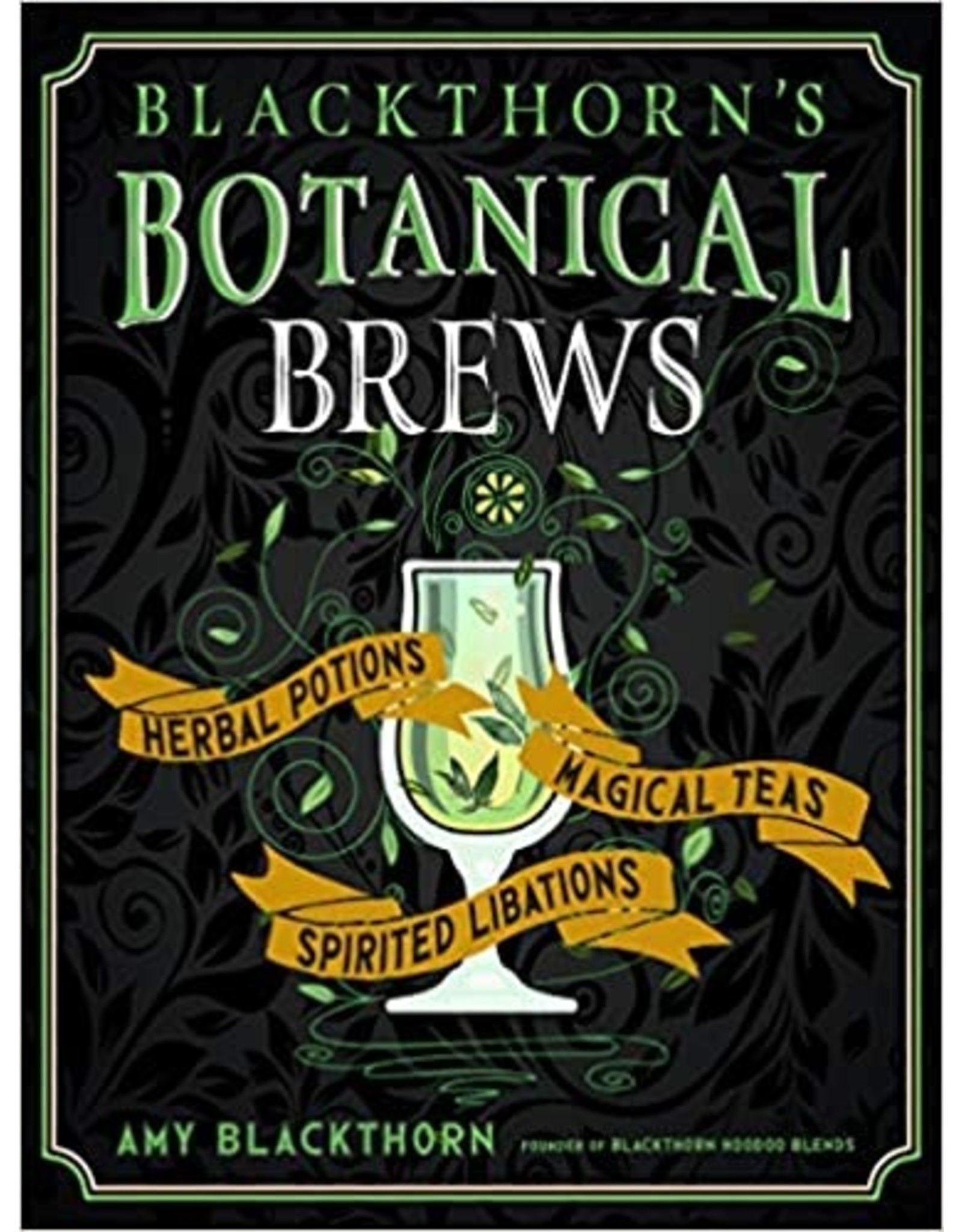 Blackthorn's Botanical Brews: Herbal Potions, Magical Teas, Spirited Libations