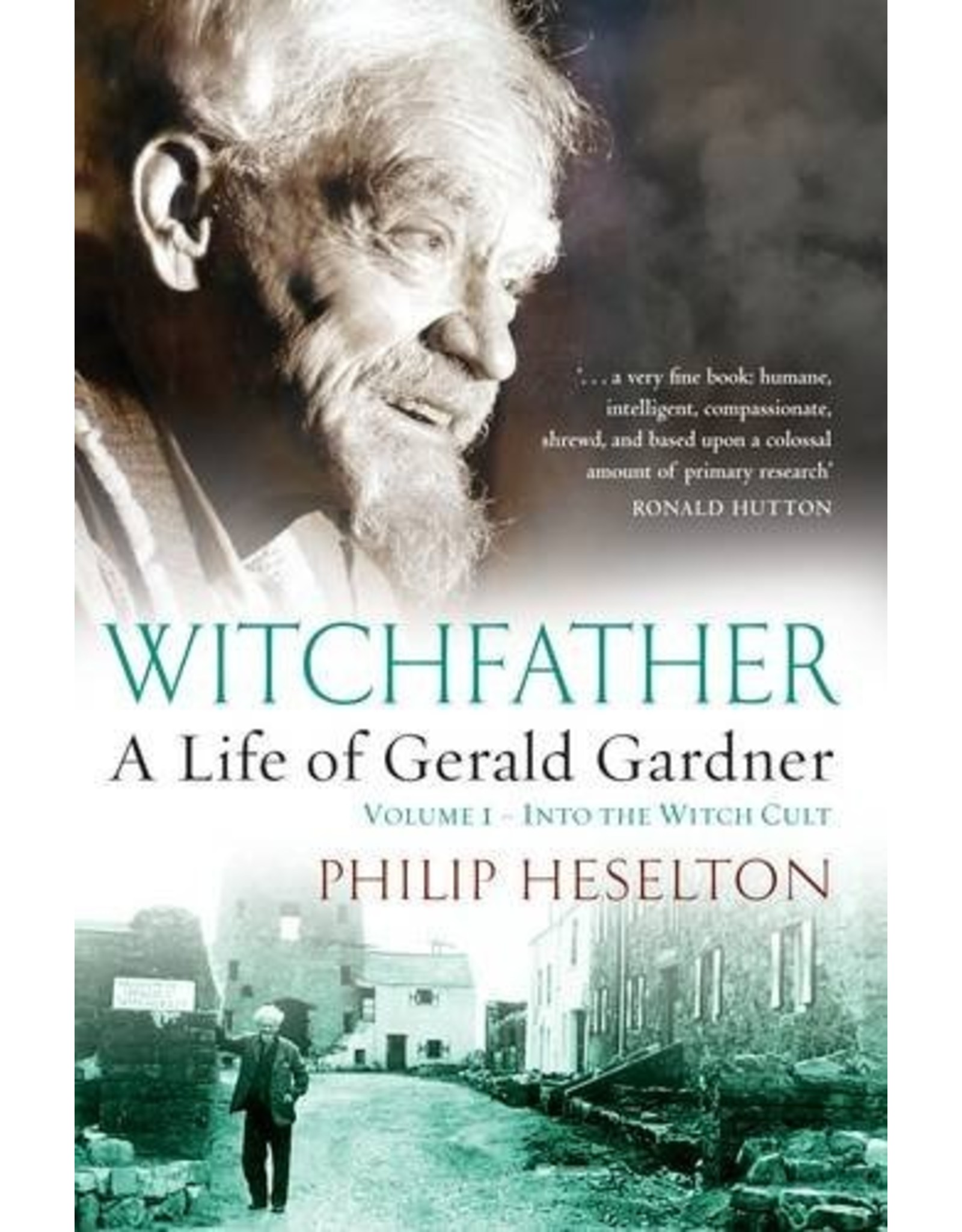 Witchfarther: A Life of Gerald Gardner Volume I