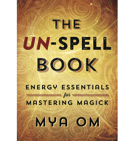 The UN-SPELL Book: Energy Essentials for Mastering Magick