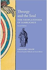 Theurgy and the Soul: The Neoplatonism of Iamblichus