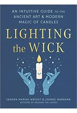 Lighting the Wick: An Intuitive Guide to the Ancient Art and Modern Magic of Candles
