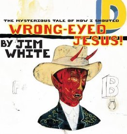 Jim White - The Mysterious Tale of How I Shouted Wrong-Eyed Jesus!