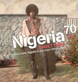 Nigeria 70 Sweet Times: Afro-Funk. Highlife and Juju From 1970s Lagos