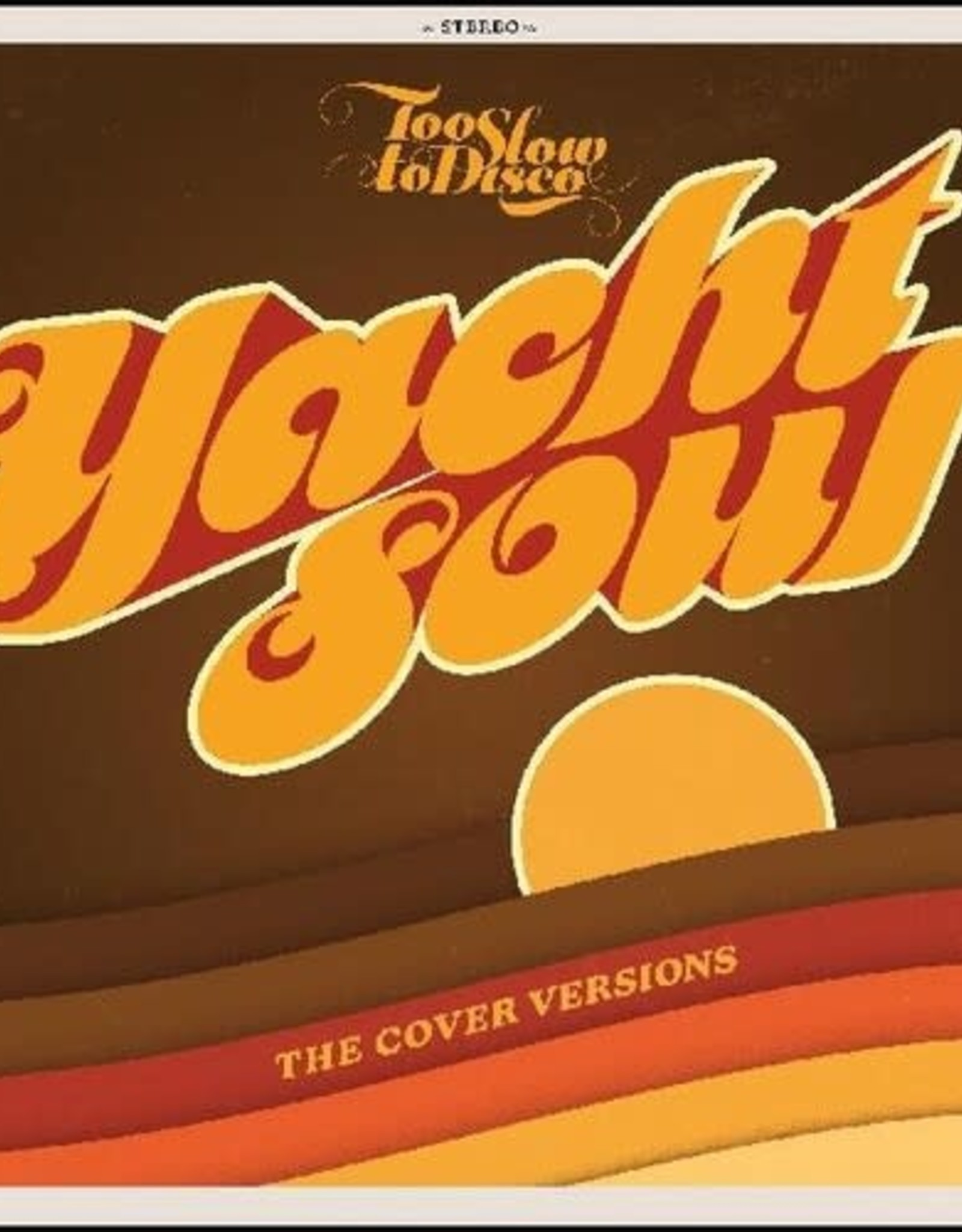 Too Slow To Disco Presents: Yacht Soul Covers (YELLOW/ORANGE VINYL, INDIE EXCLUSIVE)