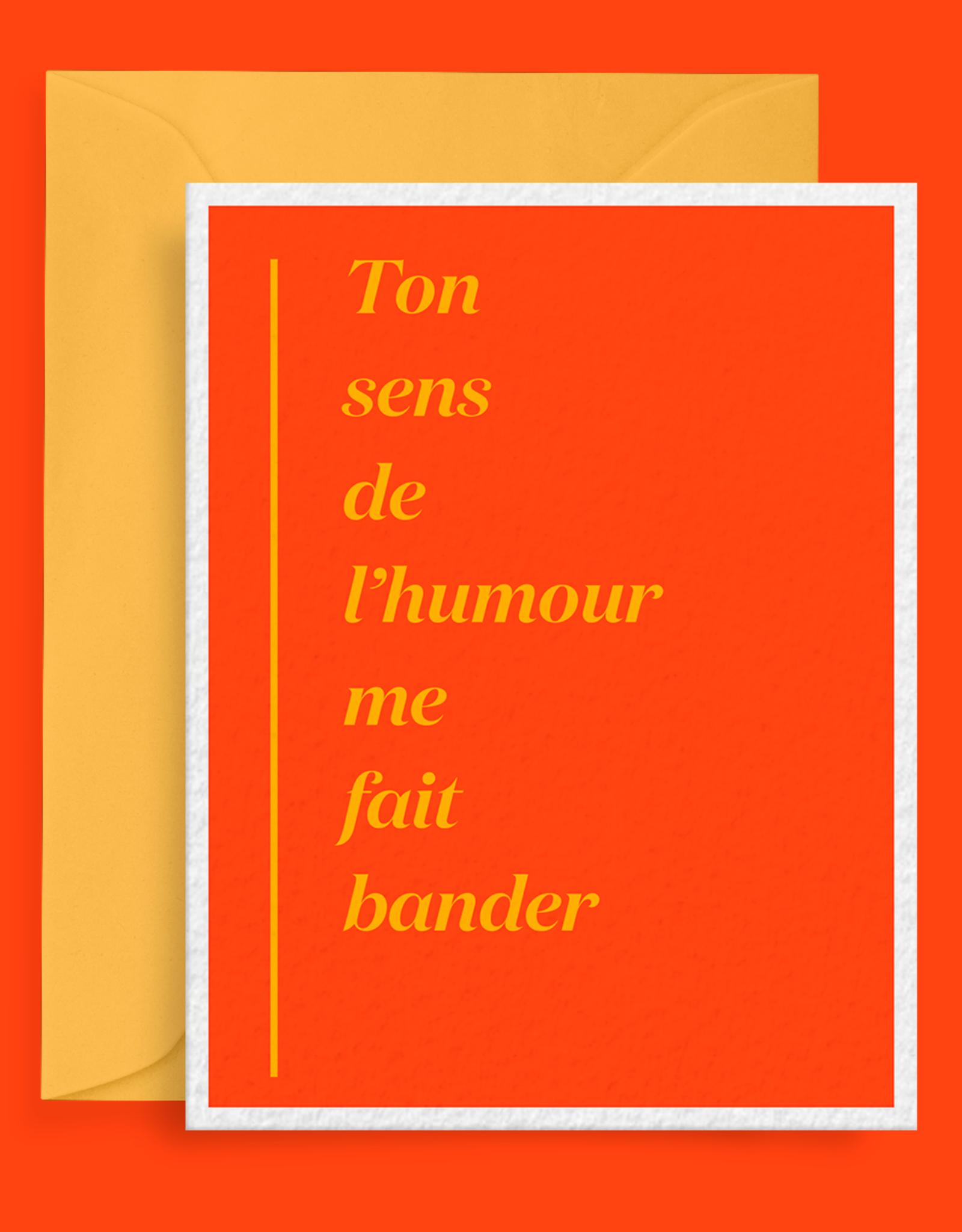 CARTE DE SOUHAITS TON SENS DE L'HUMOUR ME FAIT BANDER