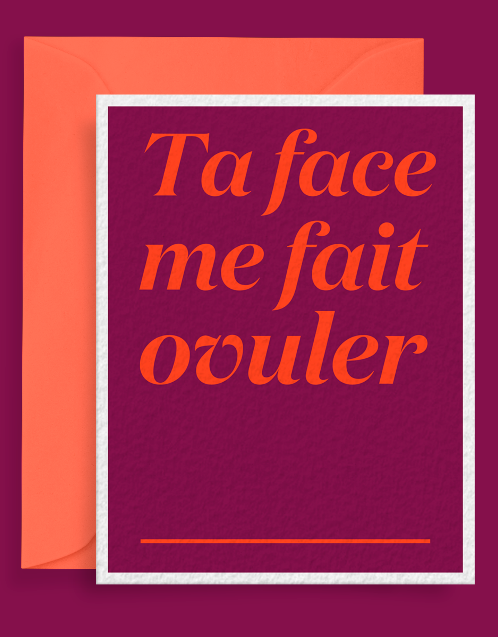 CARTE DE SOUHAITS TA FACE ME FAIT OVULER