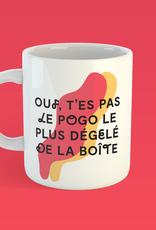 TASSE OUF T'ES PAS LE POGO LE PLUS DÉGELÉ DE LA BOÎTE
