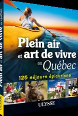 Ulysse LIVRE : PLEIN AIR ET ART DE VIVRE AU QUÉBEC : 125 SÉJOURS ÉPICURIENS