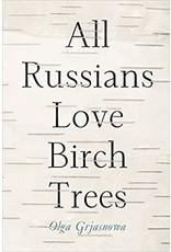 All Russians Love Birch Trees: A Novel