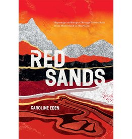 Red Sands: Reportage and Recipes Through Central Asia from Hinterland to Heartland