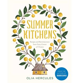 Hand Made Summer Kitchens: Recipes and Reminiscences from Every Corner of Ukraine