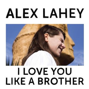 Records Alex Lahey / I Love You Like A Brother
