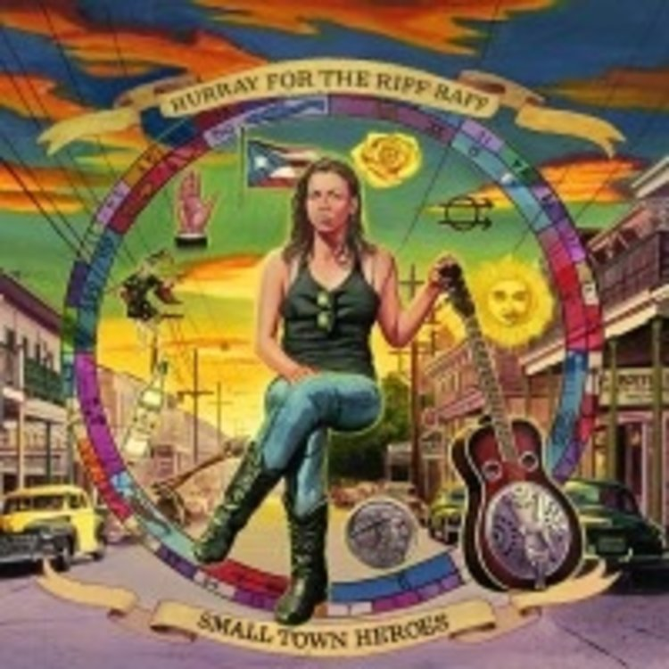Hurray For The Riff Raff / Small Town Heroes