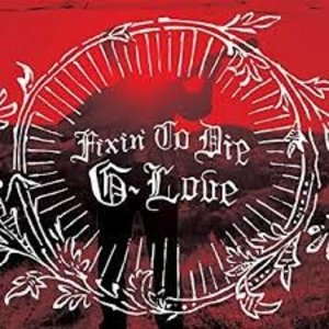 G. Love And Special Sauce / Fixin To Die
