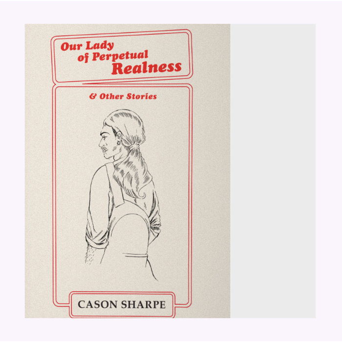 """Cason Sharpe """"Our Lady Of Perpetual Realness"""""""
