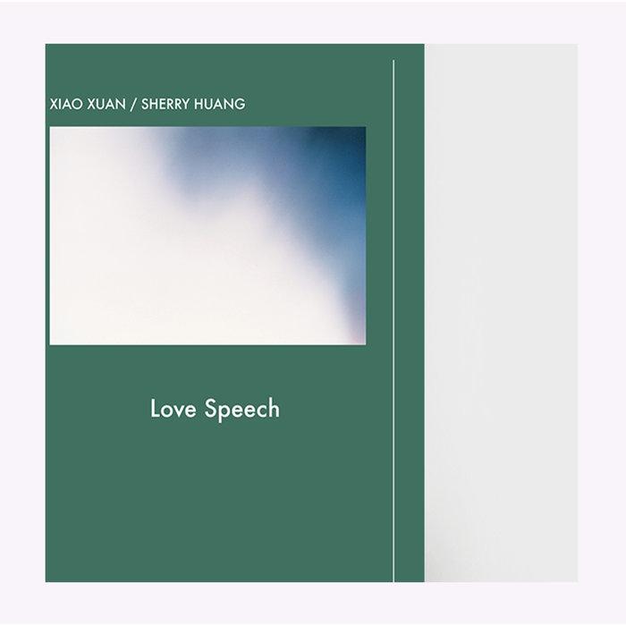 """Xiaoxuan / Sherry Huang """"Love Speech"""""""