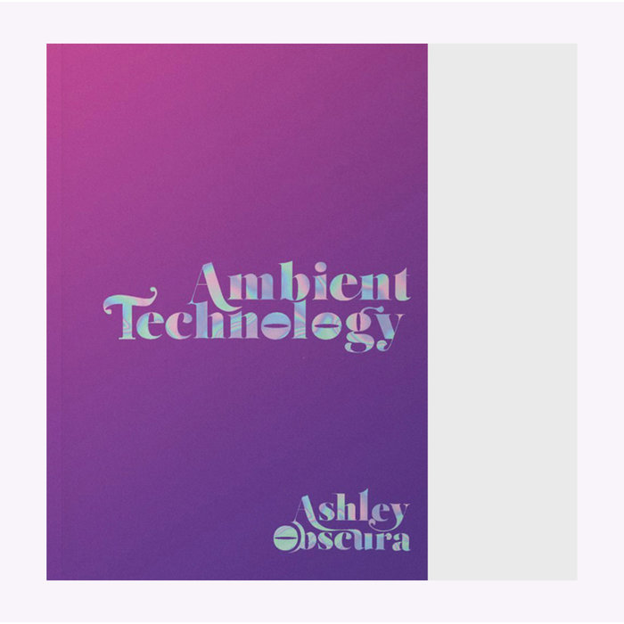 """Ashley Obscura """"Ambient Technology"""""""